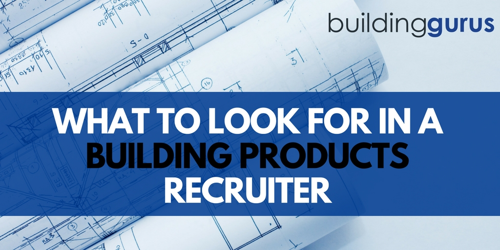 What To Look For In A Building Products Recruiter