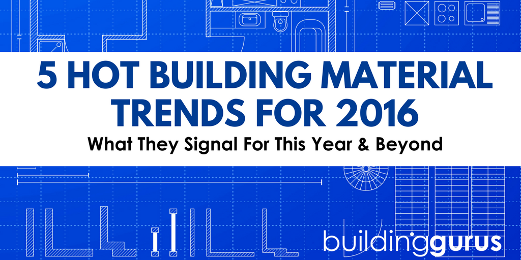 5 Hot Building Material Trends For 2016